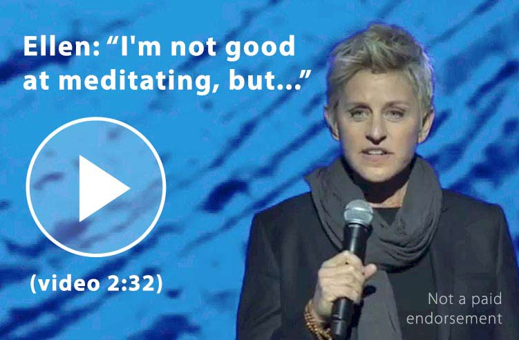 Ellen Degeneres - I'm not good at meditating, but...