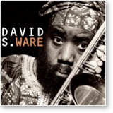 "Post image for David S. Ware: A jazz musician with ""a world of sound"""